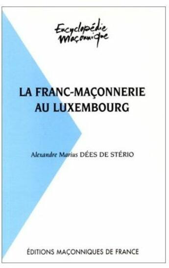 Couverture du livre « La franc-maçonnerie au Luxembourg » de Dees De Sterio Alexa aux éditions Edimaf