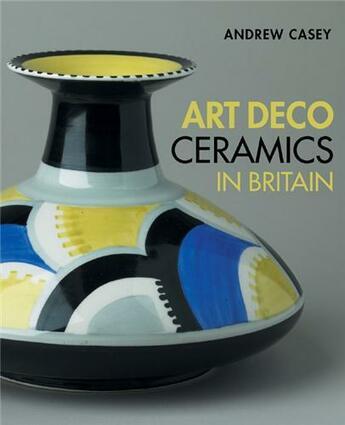 Couverture du livre « Art Deco Ceramics In Britain /Anglais » de Casey Andrew aux éditions Antique Collector's Club