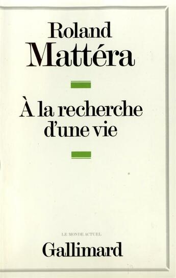 Couverture du livre « A la recherche d'une vie recit » de Roland Mattera aux éditions Gallimard