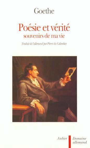 Couverture du livre « Poésie et vérité » de Johann Wolfgang Von Goethe et Schiller aux éditions Aubier