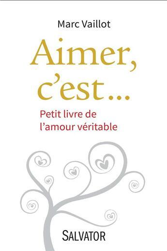Couverture du livre « Aimer, c'est... petit livre de l'amour véritable » de Marc Vaillot aux éditions Salvator