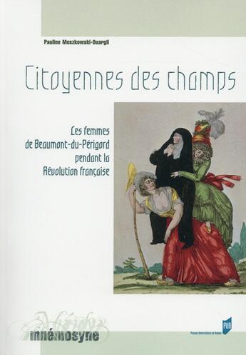 Couverture du livre « Citoyennes des champs ; les femmes de Beaumont-du-Périgord pendant la Révolution française » de Pauline Moszkowski-Ouargli aux éditions Pu De Rennes