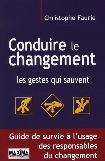 Couverture du livre « Conduire le changement ; les gestes qui sauvent » de Christophe Faurie aux éditions Maxima Laurent Du Mesnil