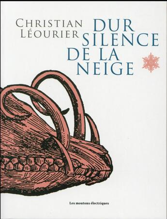 Couverture du livre « Dur silence de la neige » de Christian Leourier aux éditions Moutons Electriques