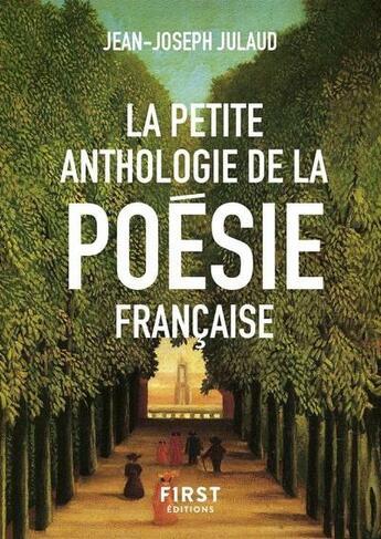 Couverture du livre « La petite anthologie de la poésie française » de Jean-Joseph Julaud aux éditions First