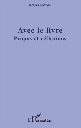 Couverture du livre « Avec Le Livre ; Propos Et Reflexions » de Jacques Layani aux éditions L'harmattan