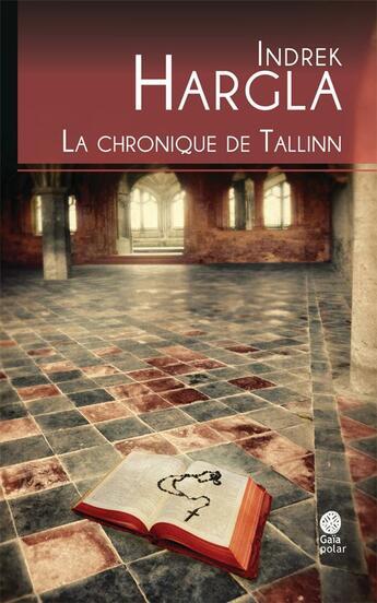 Couverture du livre « La chronique de Tallinn » de Indrek Hargla aux éditions Gaia
