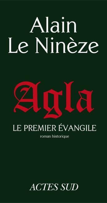 Couverture du livre « Agla, le premier Evangile » de Alain Le Nineze aux éditions Editions Actes Sud
