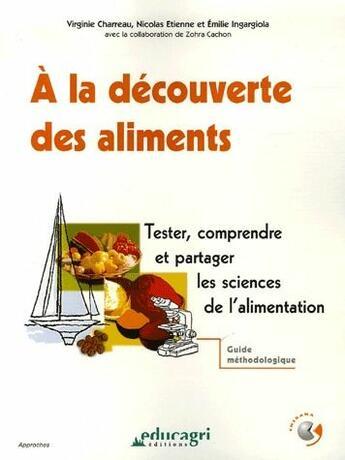 Couverture du livre « À la découverte des aliments ; tester, comprendre et partager les sciences de l'alimentation ; guide méthodologique » de Charreau aux éditions Educagri