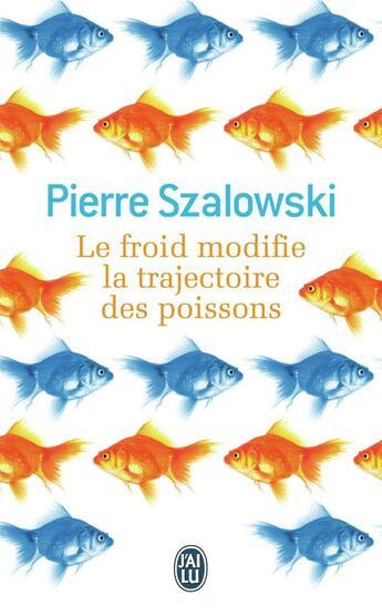 Couverture du livre « Le froid modifie la trajectoire des poissons » de Pierre Szalowski aux éditions J'ai Lu
