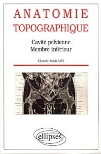 Couverture du livre « Anatomie Topographique Cavite Pelvienne Membre Inferieur » de Maillot aux éditions Ellipses Marketing