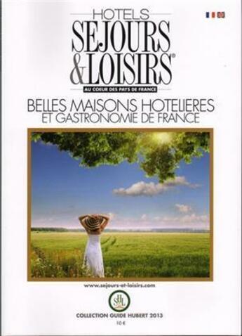 Couverture du livre « Hôtels, séjours et loisirs au coeur des pays de France (édition 2013) » de Collectif aux éditions Jp Hubert