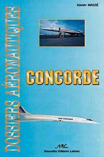Couverture du livre « Avion Concorde : de l'évocation en 1943 au dernier vol en 2003 » de Xavier Masse aux éditions Nel