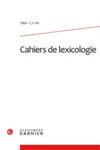 Couverture du livre « Cahiers De Lexicologie T.44 ; 1984-1 » de Collectif aux éditions Classiques Garnier