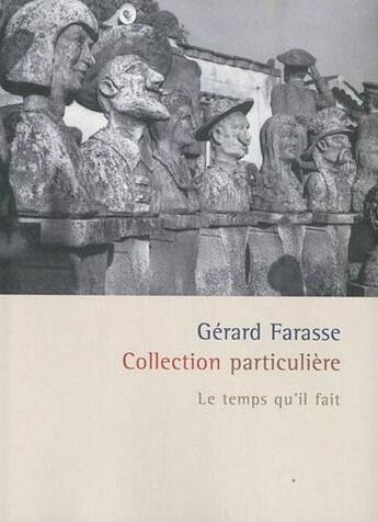Couverture du livre « Collection particulière » de Gerard Farasse aux éditions Le Temps Qu'il Fait