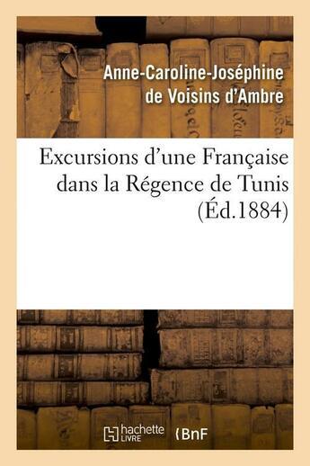 Couverture du livre « Excursions d'une francaise dans la regence de tunis (ed.1884) » de Voisins D'Ambre (De) aux éditions Hachette Bnf