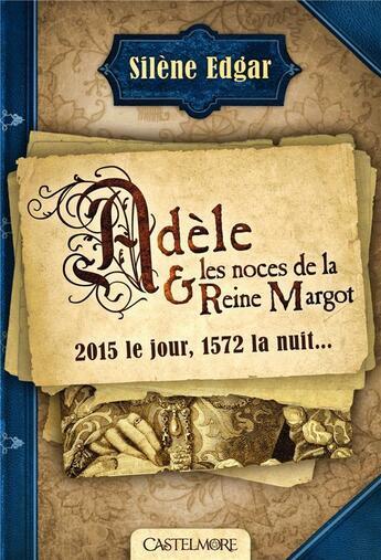 Couverture du livre « Adèle et les noces de la reine Margot » de Silene Edgar aux éditions Castelmore