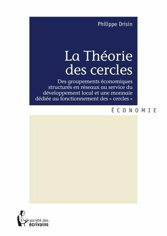 Couverture du livre « La théorie des cercles » de Philippe Drisin aux éditions Societe Des Ecrivains