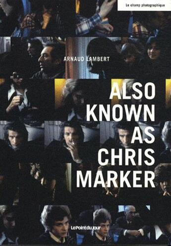 Couverture du livre « Also known as Chris Marker » de Arnaud Lambert aux éditions Point Du Jour