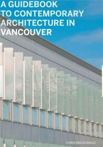 Couverture du livre « A Guidebook To Contemporary Architecture In Vancouver /Anglais » de Macdonald/Gillies aux éditions Douglas & Macintyre