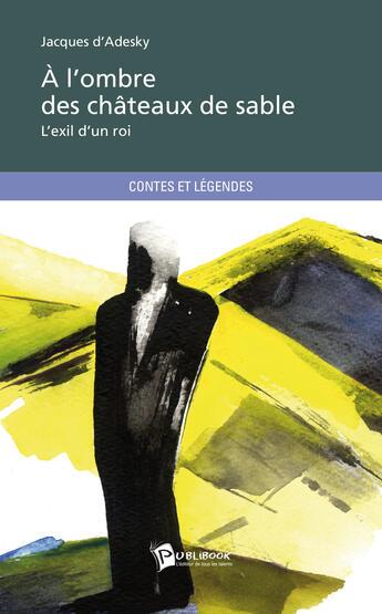 Couverture du livre « à l'ombre des châteaux de sable » de Jacques D Adesky aux éditions Publibook