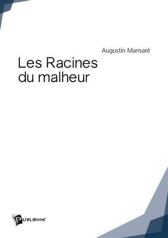 Couverture du livre « Les racines du malheur » de Augustin Mansare aux éditions Publibook