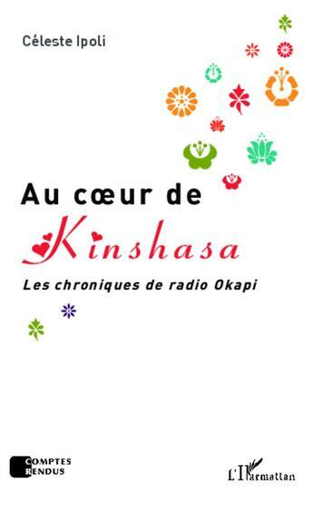 Couverture du livre « Au coeur de Kinshasa ; les chroniques de radio Okapi » de Celeste Ipoli aux éditions Harmattan