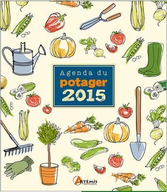 Couverture du livre « Agenda du potager (édition 2015) » de Collectif aux éditions Artemis