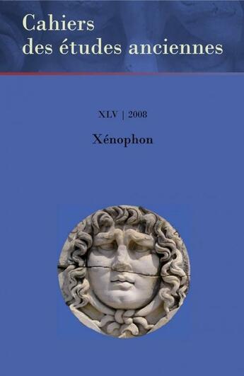 Couverture du livre « Cahiers Des Etudes Anciennes T.Xlv ; Xénophon » de Cahiers Des Etudes Anciennes aux éditions Pu D'ottawa