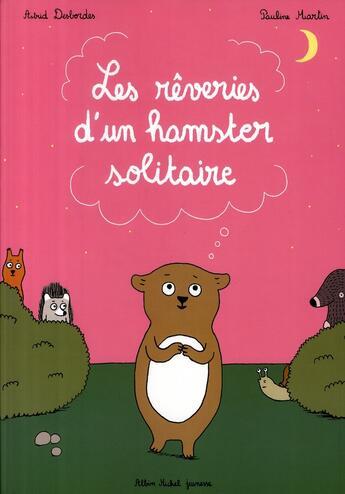 Couverture du livre « Les rêveries d'un hamster solitaire » de Pauline Martin et Astrid Desbordes aux éditions Albin Michel