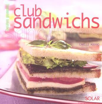 Couverture du livre « Club sandwichs - variations gourmandes » de Camille Murano aux éditions Solar