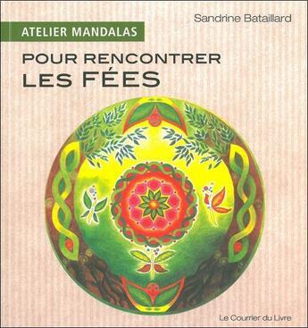 Couverture du livre « Atelier Mandalas ; Pour Rencontrer Les Fées » de Sandrine Bataillard aux éditions Courrier Du Livre