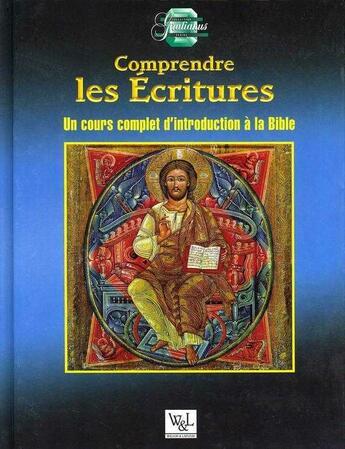 Couverture du livre « Comprendre les écritures ; un cours complet d'introduction à la Bible » de Scott Hahn aux éditions Wilson Et Lafleur