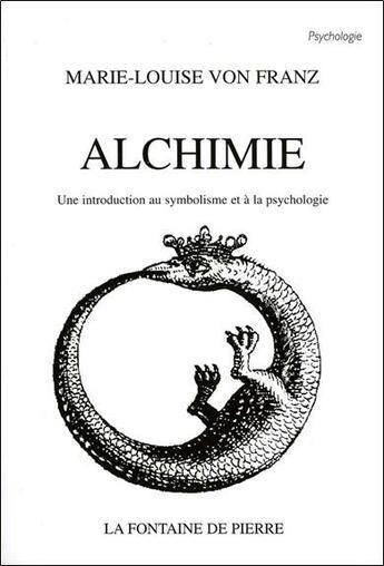 Couverture du livre « Alchimie - Une Introduction Au Symbolisme Et A La Psychologie » de Von Franz Marie-Loui aux éditions Fontaine De Pierre