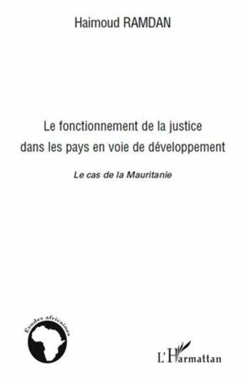 Couverture du livre « Le fonctionnement de la justice dans les pays en voie de développement ; le cas de la Mauritanie » de Haimoud Ramdan aux éditions L'harmattan