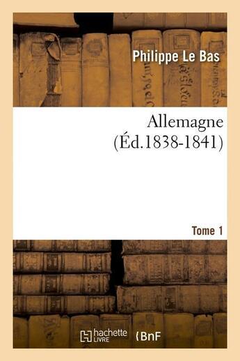 Couverture du livre « Allemagne. Tome 1 (Ed.1838-1841) » de Le Bas P aux éditions Hachette Bnf