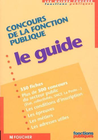 Couverture du livre « Concours De La Fonction Publique ; Le Guide » de Collectif aux éditions Foucher