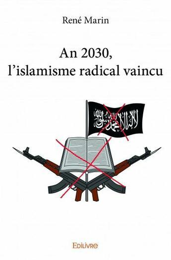 Couverture du livre « An 2030, l'islamisme radical vaincu » de Rene Marin aux éditions Edilivre-aparis