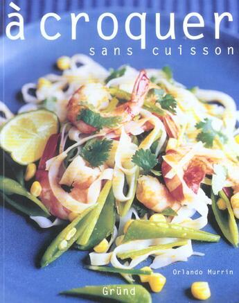 Couverture du livre « A croquer sans cuisson » de Murrin Orlando aux éditions Grund