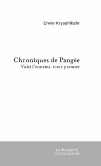 Couverture du livre « Chroniques de pangee » de Erwin Krysahlkahr aux éditions Editions Le Manuscrit