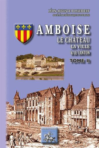 Couverture du livre « Amboise, le château, la ville, le canton t.2 » de Leon-Auguste Bosseboeuf aux éditions Editions Des Regionalismes
