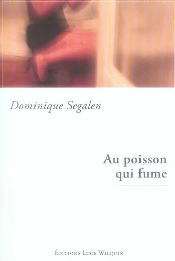 Couverture du livre « Au poisson qui fume » de Dominique Segalen aux éditions Luce Wilquin