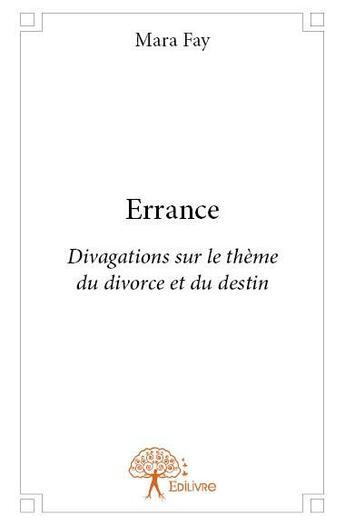 Couverture du livre « Errance ; divagations sur le thème du divorce et du destin » de Mara Fay aux éditions Edilivre-aparis