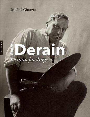 Couverture du livre « André Derain ; le titan foudroyé » de Michel Charzat aux éditions Hazan