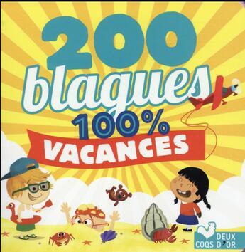 Couverture du livre « 200 blagues pour rire ;100% vacances » de Collectif aux éditions Deux Coqs D'or