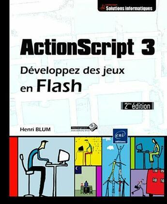 Couverture du livre « ActionScript 3 ; développez des jeux en Flash (2e édition) » de Henri Blum aux éditions Eni