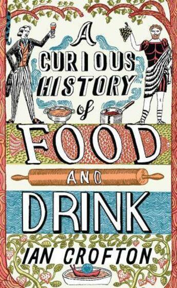 Couverture du livre « A Curious History of Food and Drink » de Ian Crofton aux éditions Quercus Publishing Digital