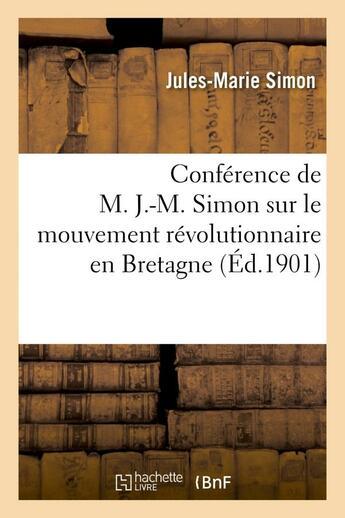 Couverture du livre « Conference de m. j.-m. simon sur le mouvement revolutionnaire en bretagne - , faite le samedi 21 dec » de Simon Jules-Marie aux éditions Hachette Bnf