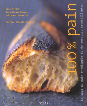 Couverture du livre « 100 Pour 100 Pain » de Bernard Kayser aux éditions Solar