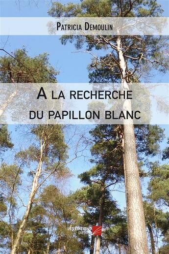 Couverture du livre « À la recherche du papillon blanc » de Patricia Demoulin aux éditions Editions Du Net